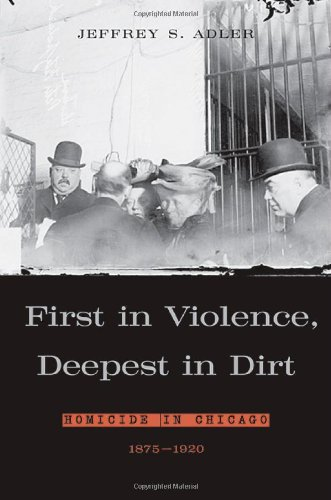 First in Violence, Deepest in Dirt: Homicide in Chicago,...