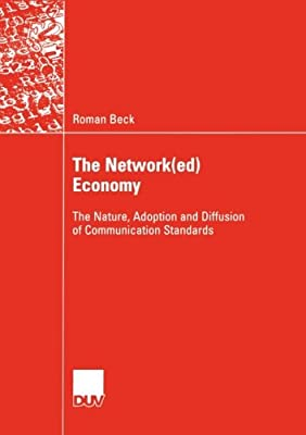 The Network(ed) Economy: The Nature, Adoption and Diffusion of Communication Standards