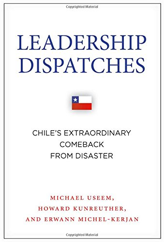 Leadership Dispatches: Chile's Extraordinary Comeback from Disaster (High Reliability and Crisis Management)