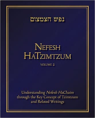 Nefesh HaTzimtzum, Volume 2: Understanding Nefesh HaChaim through the Key Concept of Tzimtzum and Related Writings
