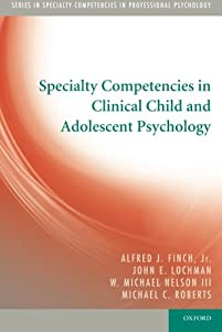 Specialty Competencies in Clinical Child and Adolescent Psychology (Specialty Competencies in Professional Psychology)