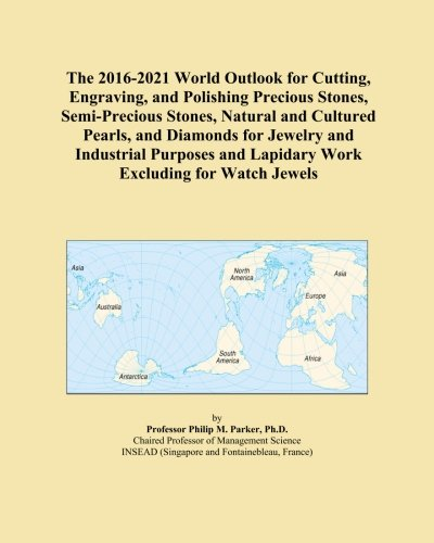 the-2016-2021-world-outlook-for-cutting-engraving-and-polishing-precious-stones-semi-precious-stones
