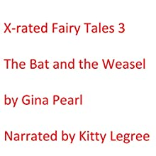 X-rated Fairy Tales 3: The Bat and the Weasels Audiobook by Gina Pearl Narrated by Kitty Legree