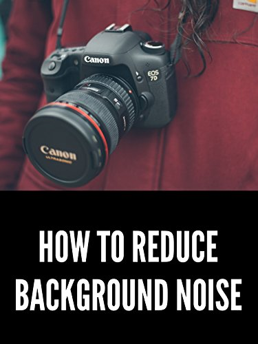 How to Reduce Background Noise