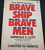 Brave Ship, Brave Men (True WWII Heroism) (0458935409) by Arnold S. Lott