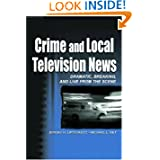 Crime and Local Television News: Dramatic, Breaking, and Live From the Scene (Routledge Communication Series)