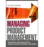 img - for By Steven Haines Managing Product Management: Empowering Your Organization to Produce Competitive Products and Brands (1st Edition) book / textbook / text book
