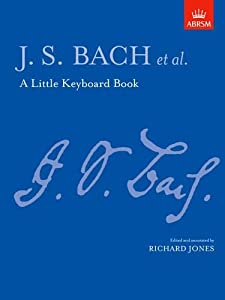 A Little Keyboard Book J S Bach Signature Series by Associated Board of the Royal Schools of Music