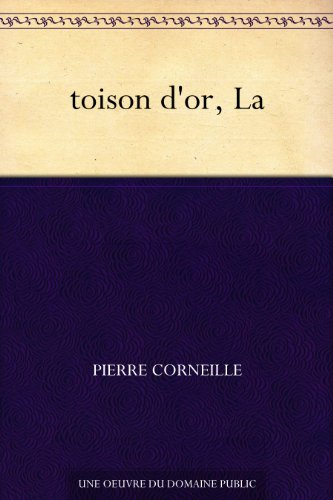 Pierre Corneille - toison d'or, La (French Edition)