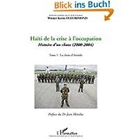 Haïti de la crise à l'occupation : Histoire d'un chaos (2000-2004) Tome 1, La Chute d'Aristide