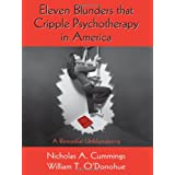 Eleven Blunders that Cripple Psychotherapy in America: A Remedial Unblundering ~ Nicholas A. Cummings