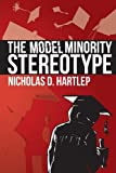 """Nicholas Hartlep, """"The Model Minority Stereotype: Demystifying Asian American Success"""" (Information Age, 2013)"""
