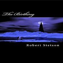 The Birthing (       UNABRIDGED) by Robert Stetson Narrated by Robert Stetson