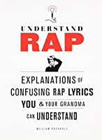 Understand Rap: Explanations of Confusing Rap Lyrics You & Your Grandma Can Understand