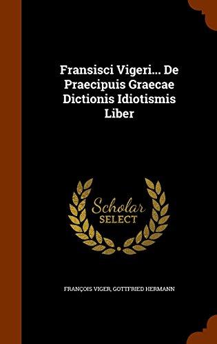 Fransisci Vigeri... De Praecipuis Graecae Dictionis Idiotismis Liber
