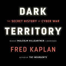 Dark Territory: The Secret History of Cyber War Audiobook by Fred Kaplan Narrated by Malcolm Hillgartner