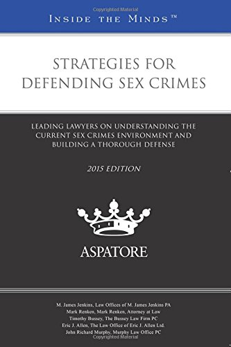 strategies-for-defending-sex-crimes-2015-leading-lawyers-on-understanding-the-current-sex-crimes-env