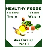 Healthy Foods, The Simple Truth For Weight Loss And Dieting (Part 1) ~ Johan L��f