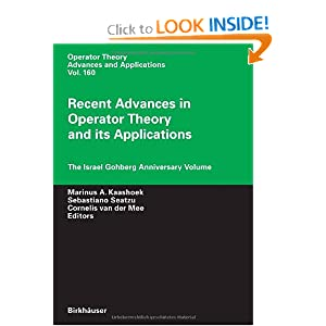 Recent Advances in Operator Theory and Its Applications: The Israel Gohberg Anniversary Volume Cornelis Van Der Mee, Marinus A. Kaashoek, Sebastiano Seatzu