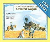 If You Traveled West in a Covered Wagon (0606018557) by Ellen Levine