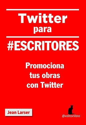 Twitter para #escritores: Promociona tus obras con Twitter (Cómo crear una novela nº 5)