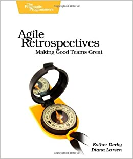 Agile Retrospectives Making Good Teams Great Esther
