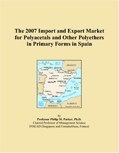 The 2007 Import and Export Market for Polyacetals and Other Polyethers in Primary Forms in Spain