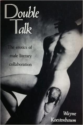 Double Talk: The Erotics of Male Literary Collaboration