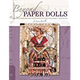 Beyond Paper Dolls: Expressive Paper Personas Crafted with Innovative Techniques and Art Mediums ~ Lynne Perrella