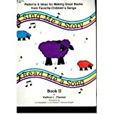 Sing Me a Story, Read Me a Song Bk. 2: Patterns: Ideas for Making Great Books from Favorite Children's Songs (Sing Me a Story, Read Me a Song Bk. 2)