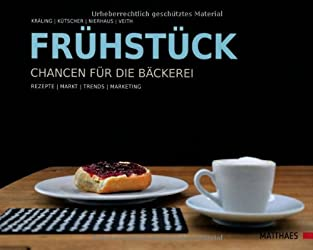 Frühstück - Chancen für die Bäckerei: Rezepte/Markt/Trends/Marketing