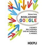 Rivoluzione Google. I segreti dell&#39;azienda che ha cambiato il mondodi Steven Levy