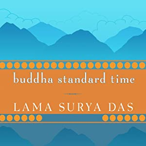 Buddha Standard Time: Awakening to the Infinite Possibilities of Now | [Lama Surya Das]