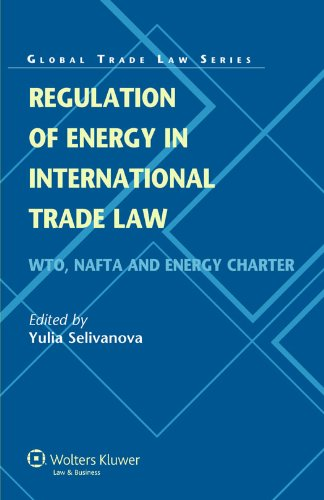Regulation of Energy in International Trade Law. WTO, NAFTA and Energy Charter (Global Trade Law Series)