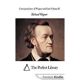 Correspondence of Wagner and Liszt Volume II (English Edition)