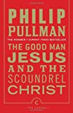 The Good Man Jesus and the Scoundrel Christ (Canons) Philip Pullman