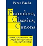 img - for [(Founders, Classics, Canons: Modern Disputes Over the Origins and Appraisal of the Social Sciences )] [Author: Peter Baehr] [Jan-2003] book / textbook / text book