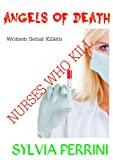 img - for ANGELS OF DEATH; NURSES WHO KILL (WOMEN SERIAL KILLERS) book / textbook / text book