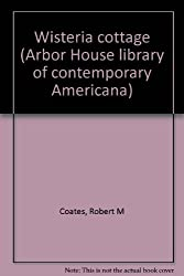 Wisteria cottage (Arbor House library of contemporary Americana)