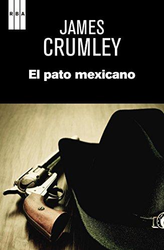 James Crumley - El pato mexicano (SERIE NEGRA) (Spanish Edition)