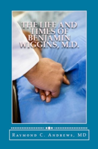 Sale alerts for  The Life and Times of Benjamin Wiggins, M.D. (Medical Grail) by Raymond C. Andrews M.D. - Covvet