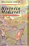 img - for Diccionario Akal de historia medieval / Akal Dictionary of Medieval History (Diccionarios) (Spanish Edition) book / textbook / text book