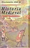 img - for Diccionario Akal de historia medieval / Akal Dictionary of Medieval History (Diccionarios) (Spanish Edition) book / textbook / text book