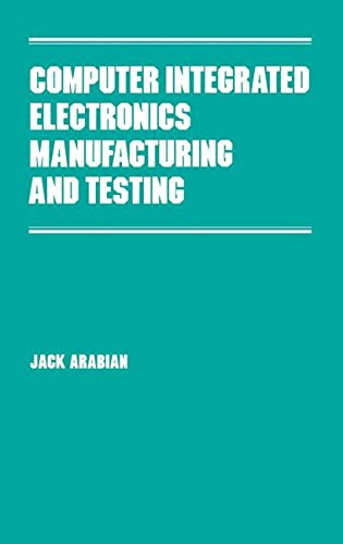 Computer Integrated Electronics Manufacturing and Testing (Manufacturing Engineering and Materials Processing)