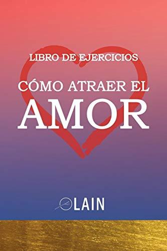 Cómo atraer el Amor Libro de Ejercicios  [García Calvo, Lain] (Tapa Blanda)