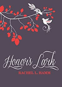(FREE on 7/31) Honor's Lark by Rachel L. Hamm - http://eBooksHabit.com