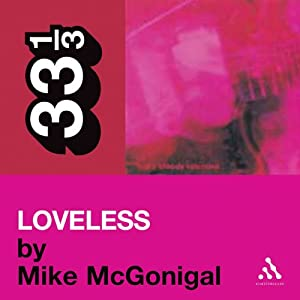 My Bloody Valentine's 'Loveless' (33 1/3 Series) | [Mike McGonical]