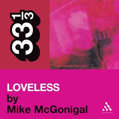 My Bloody Valentine's 'Loveless' (33 1/3 Series) - Mike McGonical