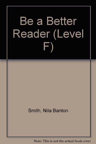 Be a Better Reader (Level F), by Nila Banton Smith