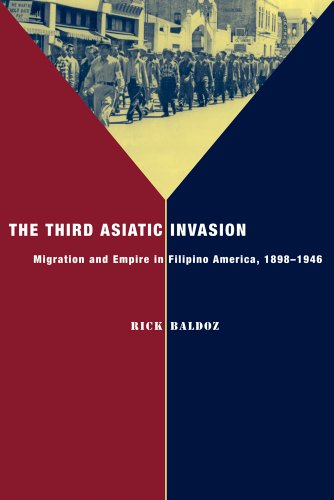 The Third Asiatic Invasion: Empire and Migration in Filipino America, 1898-1946 (Nation of Newcomers: Immigrant History as American History)